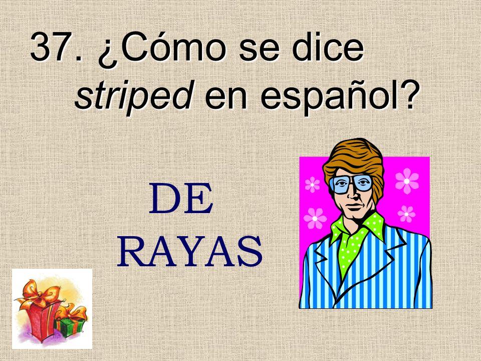 37. ¿Cómo se dice striped en español