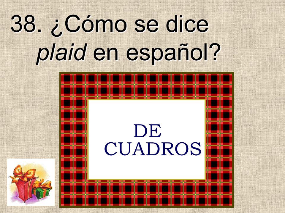 38. ¿Cómo se dice plaid en español