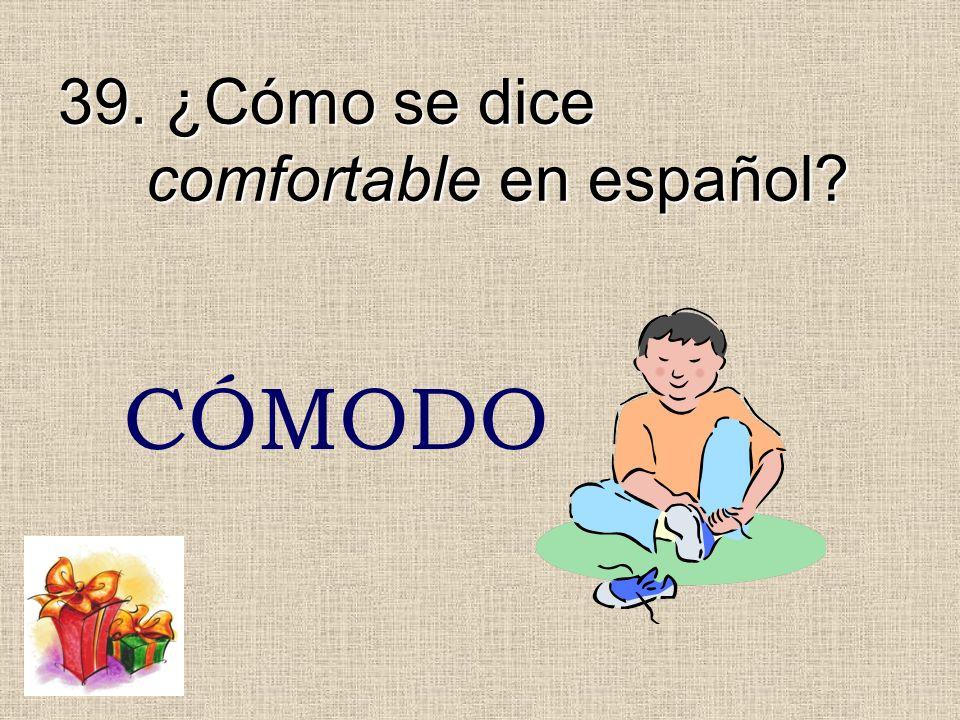 39. ¿Cómo se dice comfortable en español