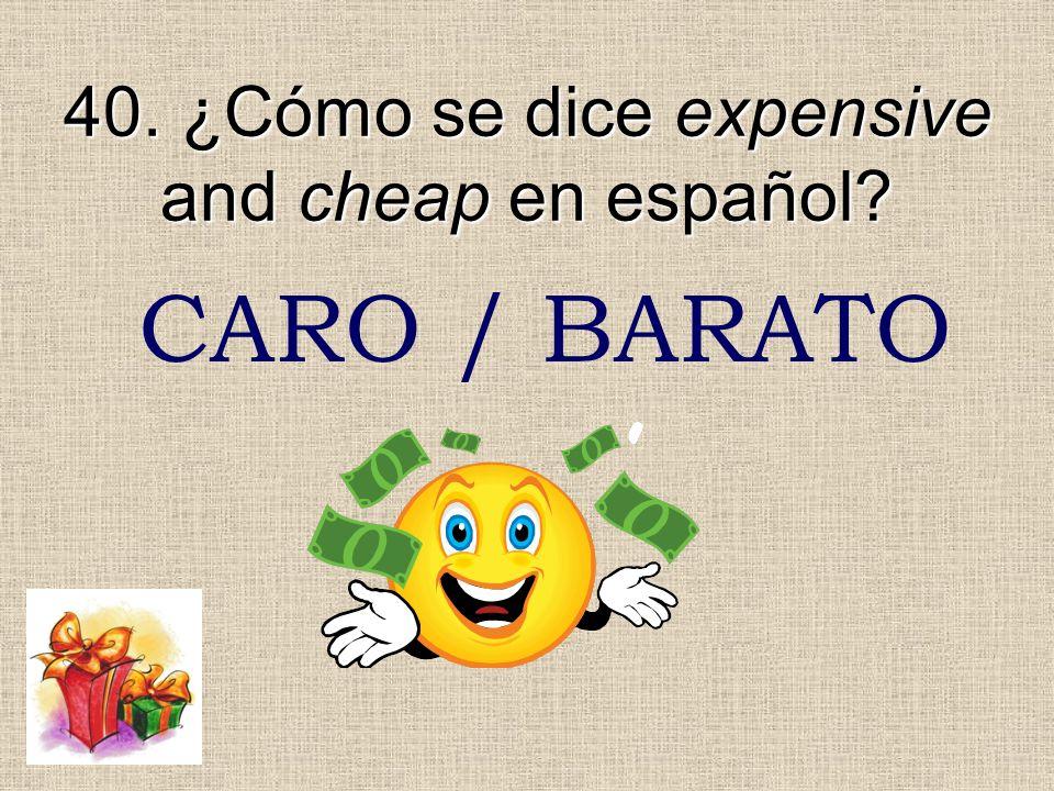 40. ¿Cómo se dice expensive and cheap en español