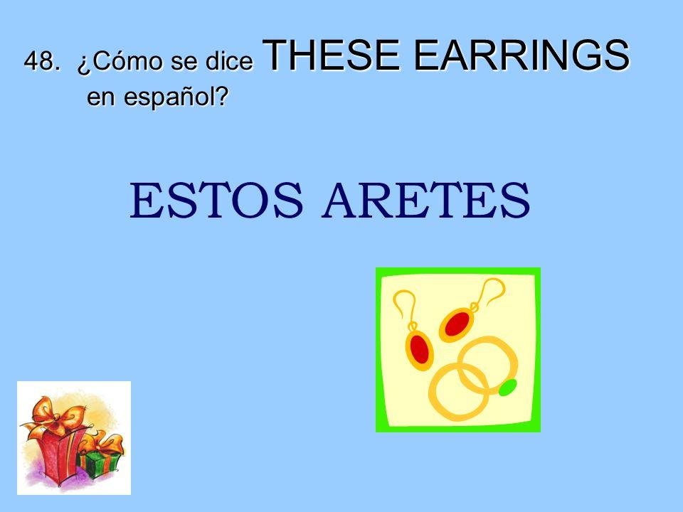 48. ¿Cómo se dice THESE EARRINGS en español