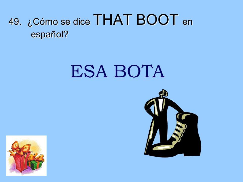 49. ¿Cómo se dice THAT BOOT en español