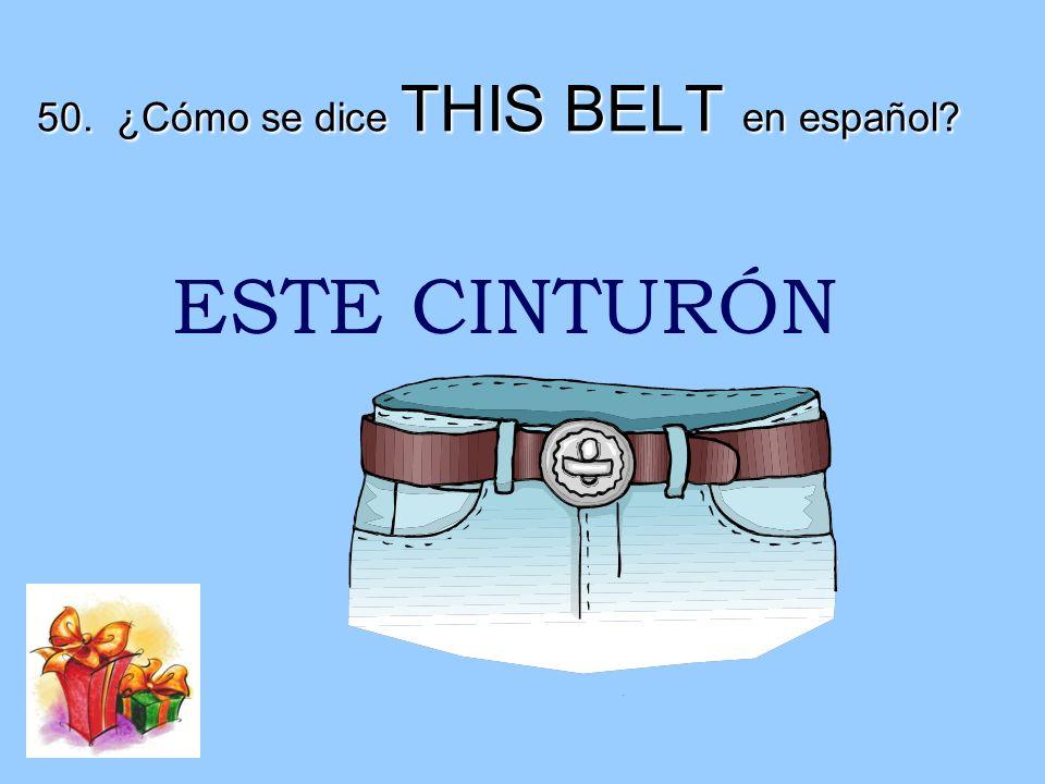 50. ¿Cómo se dice THIS BELT en español