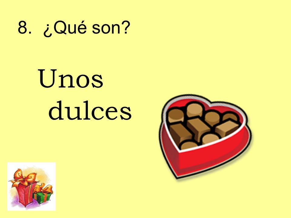 8. ¿Qué son Unos dulces