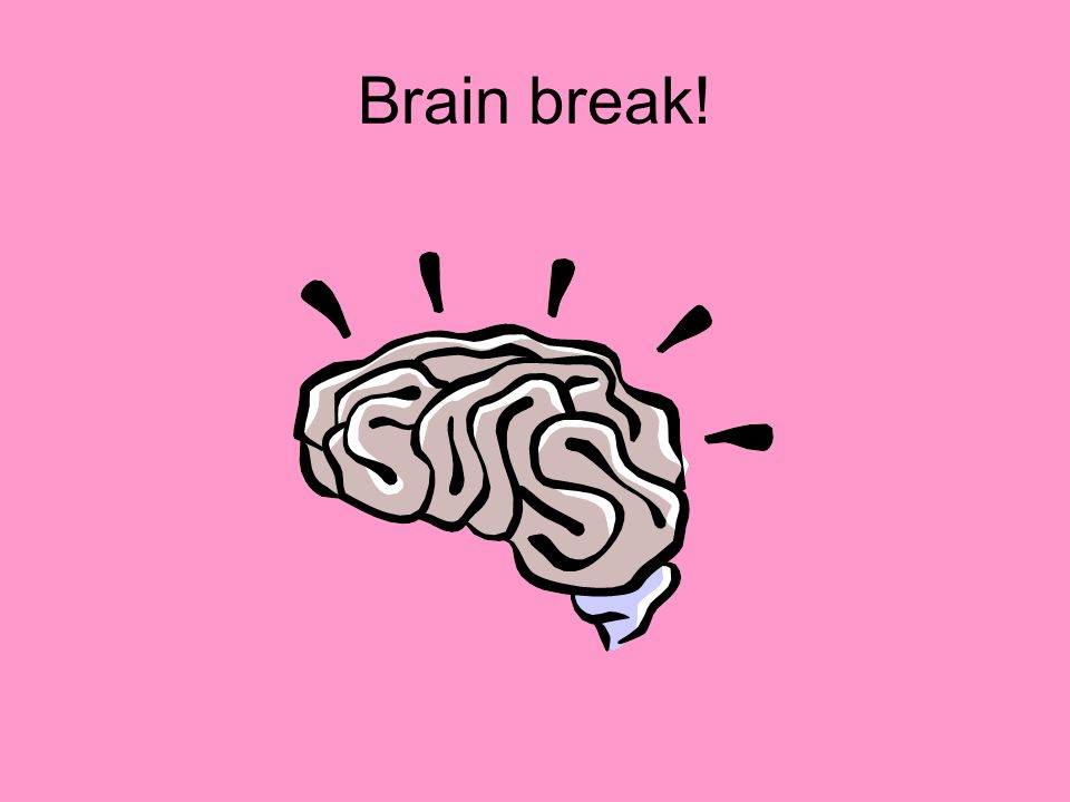 Brain break!