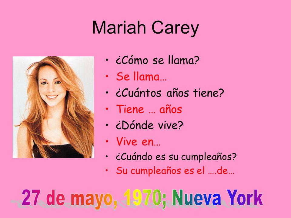 Mariah Carey 27 de mayo, 1970; Nueva York ¿Cómo se llama Se llama…