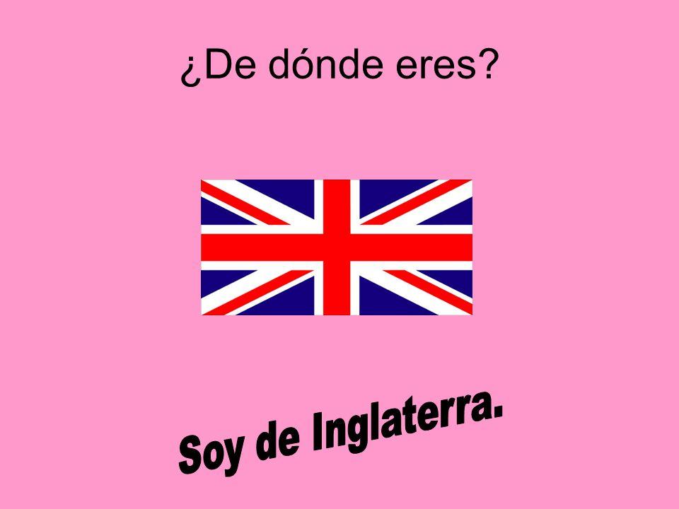 ¿De dónde eres Soy de Inglaterra.