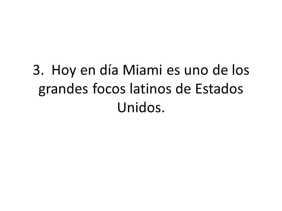 3. Hoy en día Miami es uno de los grandes focos latinos de Estados Unidos.