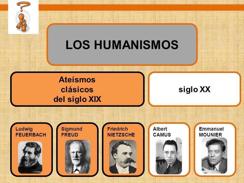 LOS HUMANISMOS Ateísmos clásicos del siglo XIX siglo XX