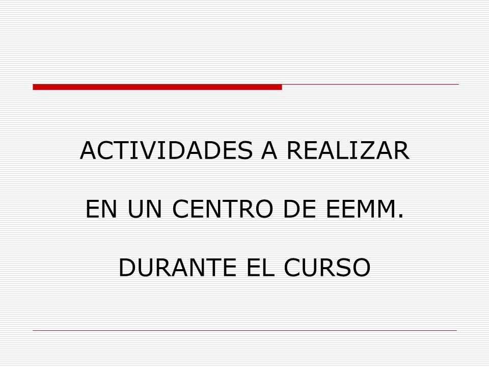 ACTIVIDADES A REALIZAR EN UN CENTRO DE EEMM. DURANTE EL CURSO