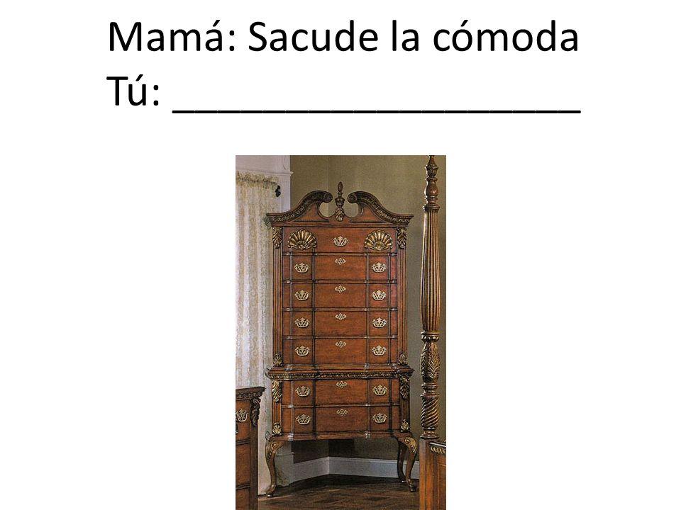 Mamá: Sacude la cómoda Tú: __________________