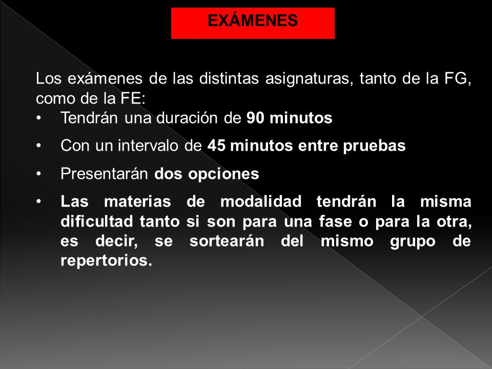 EXÁMENES Los exámenes de las distintas asignaturas, tanto de la FG, como de la FE: Tendrán una duración de 90 minutos.