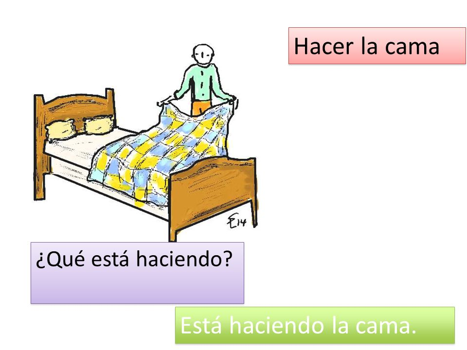 Hacer la cama ¿Qué está haciendo Está haciendo la cama.