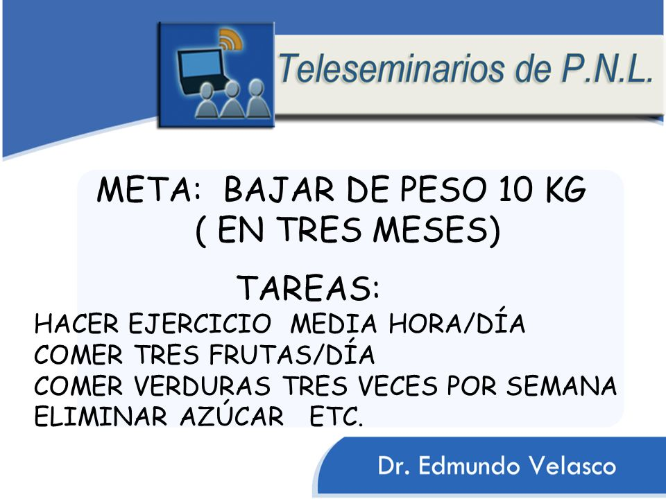 META: BAJAR DE PESO 10 KG ( EN TRES MESES) TAREAS: