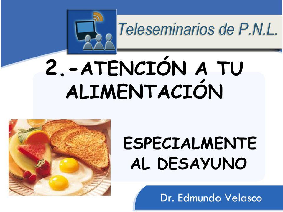 2.-ATENCIÓN A TU ALIMENTACIÓN ESPECIALMENTE AL DESAYUNO