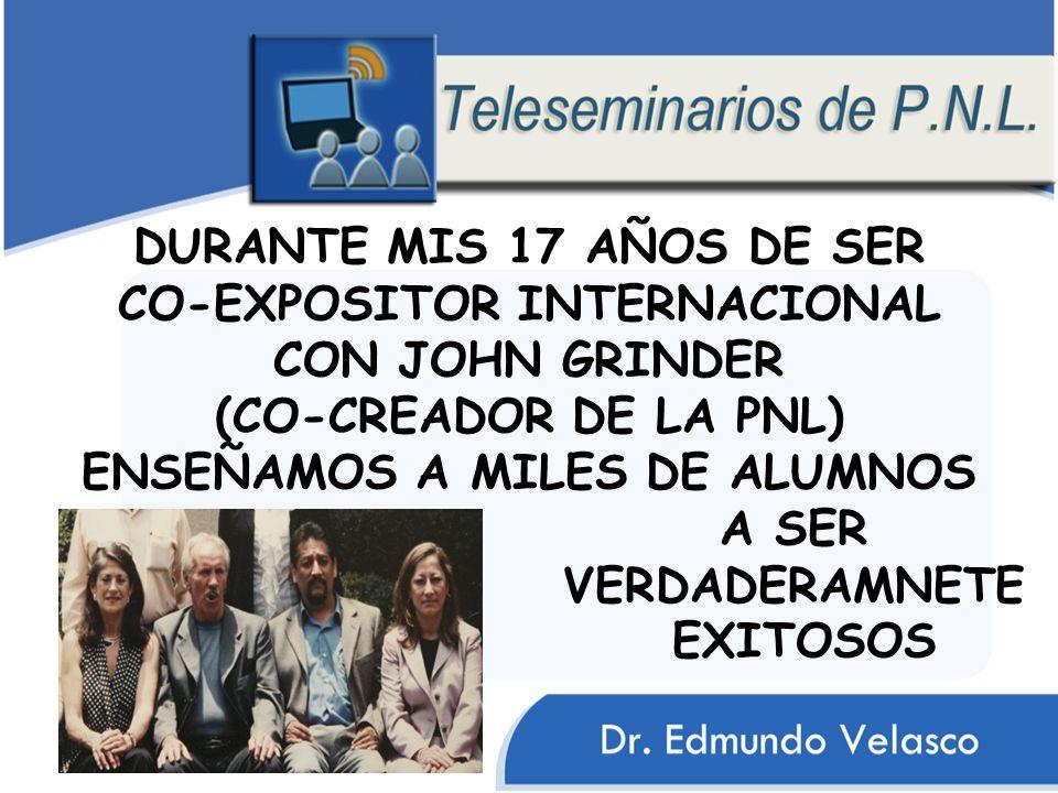 DURANTE MIS 17 AÑOS DE SER CO-EXPOSITOR INTERNACIONAL CON JOHN GRINDER (CO-CREADOR DE LA PNL) ENSEÑAMOS A MILES DE ALUMNOS A SER VERDADERAMNETE EXITOSOS