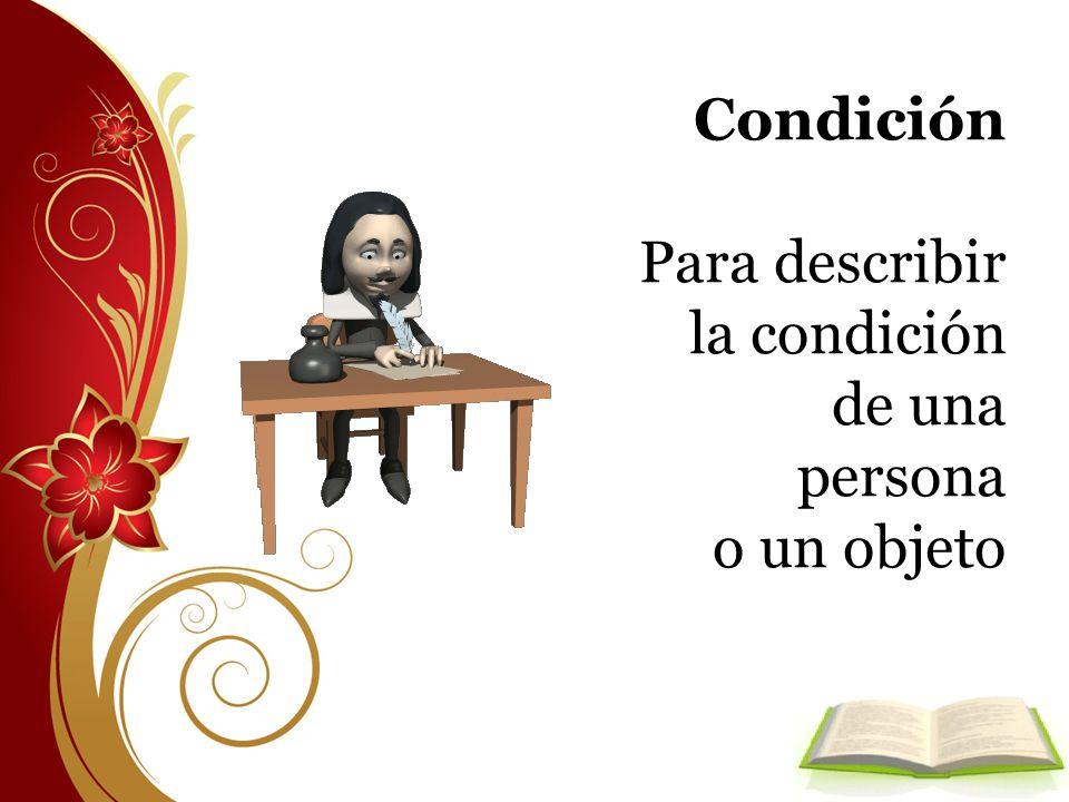 Condición Para describir la condición de una persona o un objeto