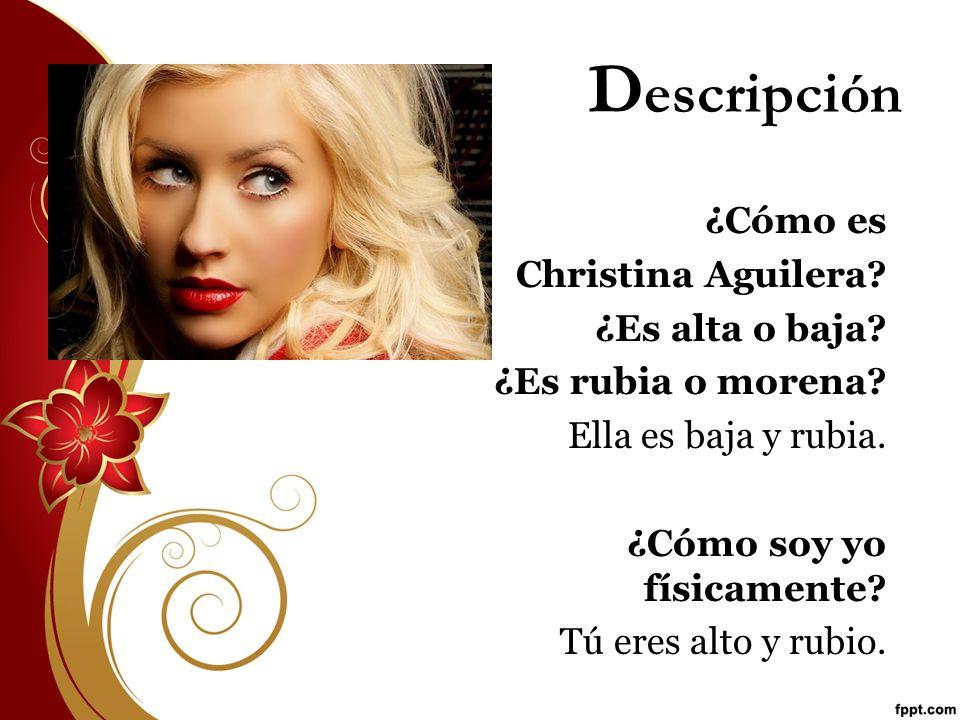 Descripción ¿Cómo es Christina Aguilera ¿Es alta o baja