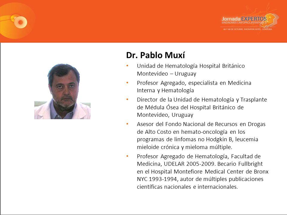 Dr. Pablo Muxí Unidad de Hematología Hospital Británico Montevideo – Uruguay. Profesor Agregado, especialista en Medicina Interna y Hematología.