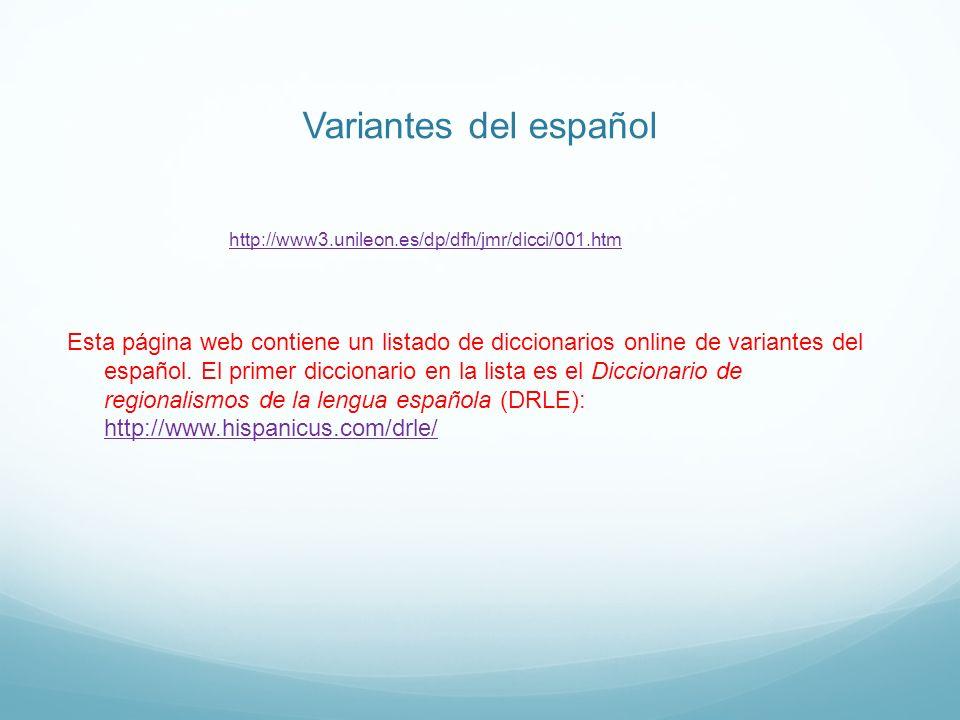 Variantes del español http://www3.unileon.es/dp/dfh/jmr/dicci/001.htm.