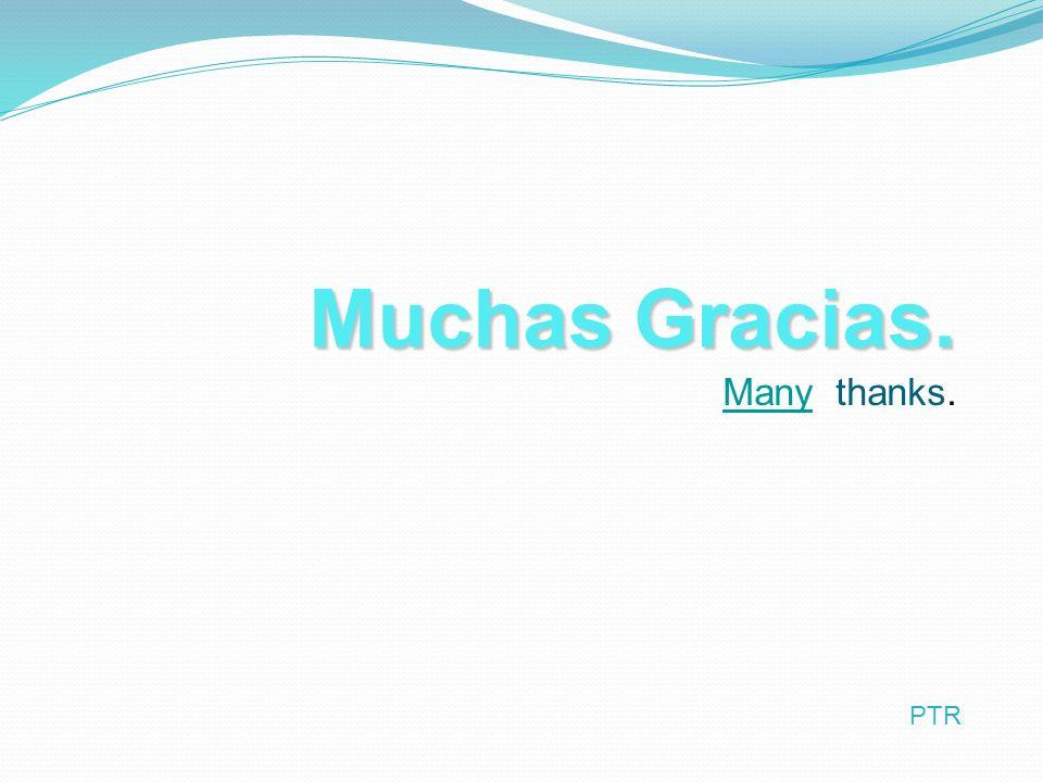 Muchas Gracias. Many thanks. PTR