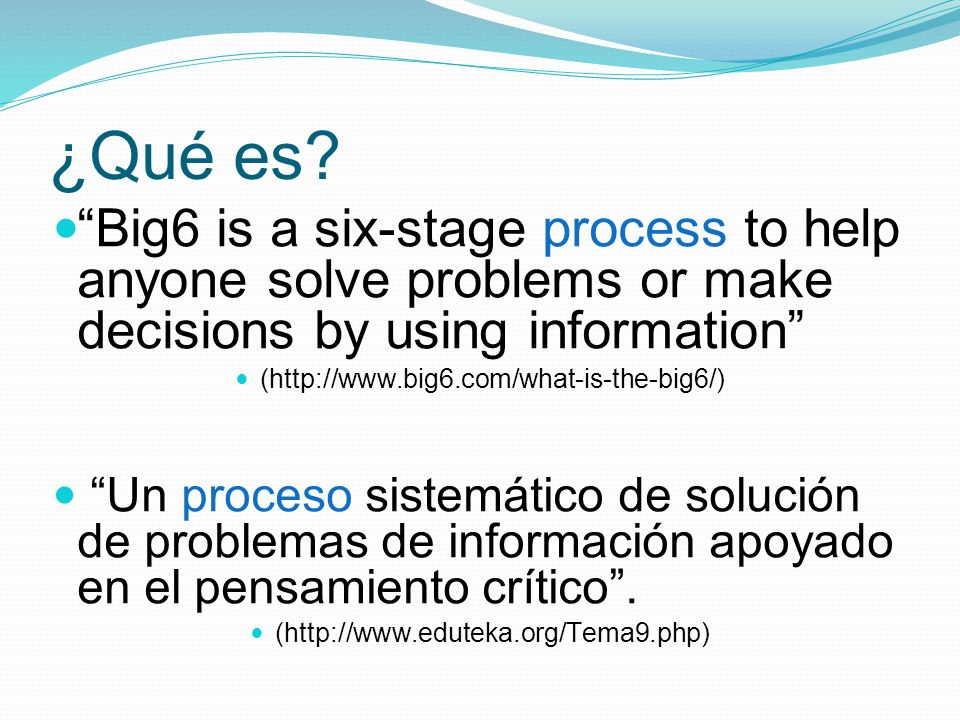 ¿Qué es Big6 is a six-stage process to help anyone solve problems or make decisions by using information