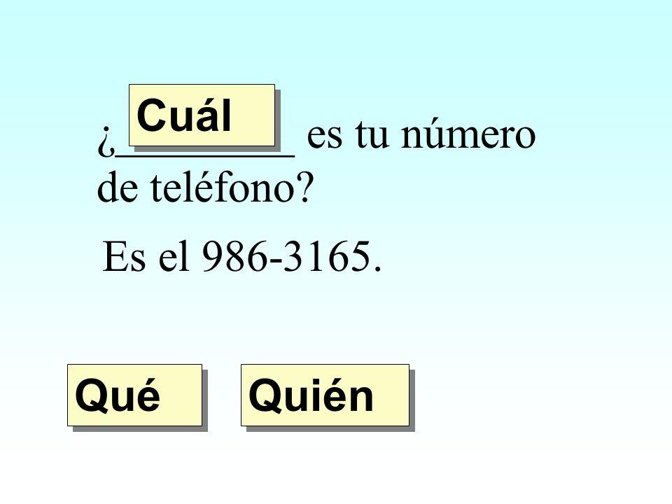 Cuál ¿________ es tu número de teléfono Es el 986-3165. Qué Quién