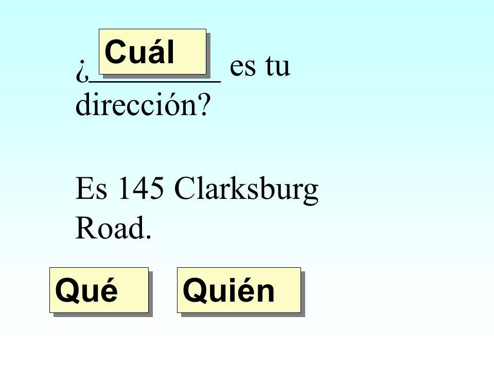 Cuál ¿________ es tu dirección Es 145 Clarksburg Road. Qué Quién
