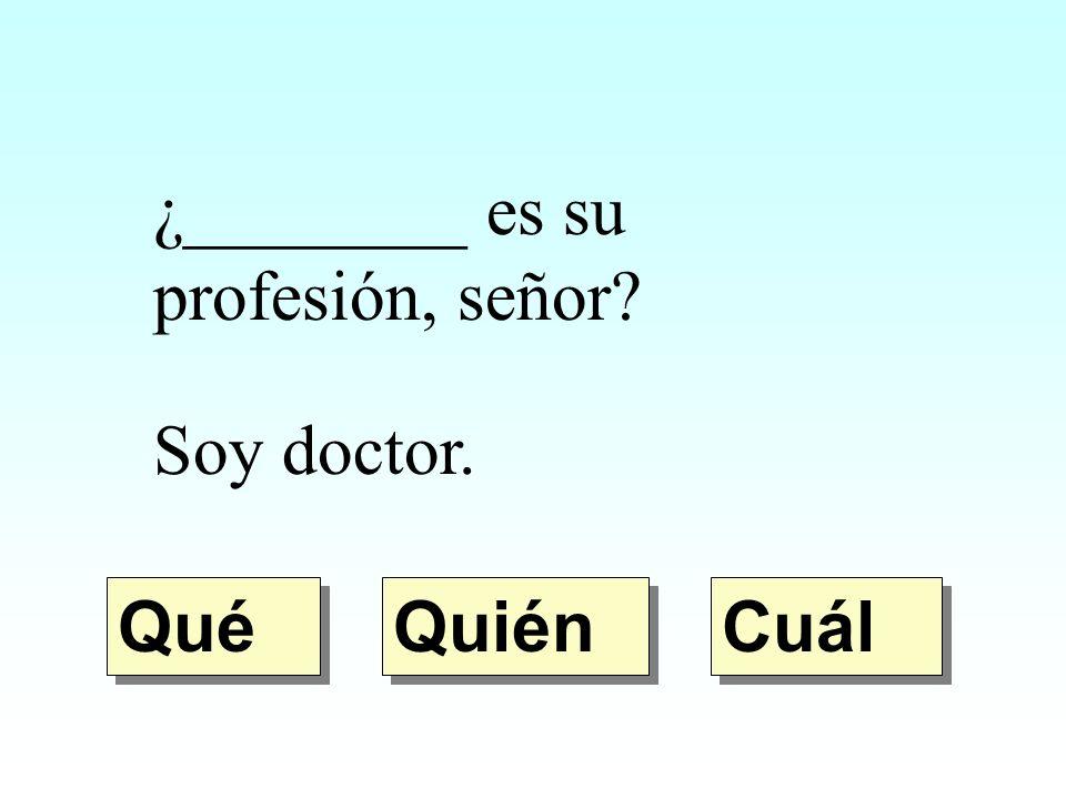 ¿________ es su profesión, señor