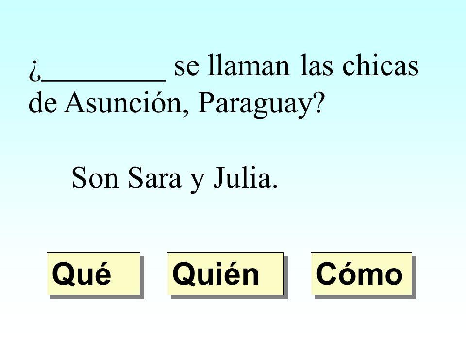 ¿________ se llaman las chicas de Asunción, Paraguay