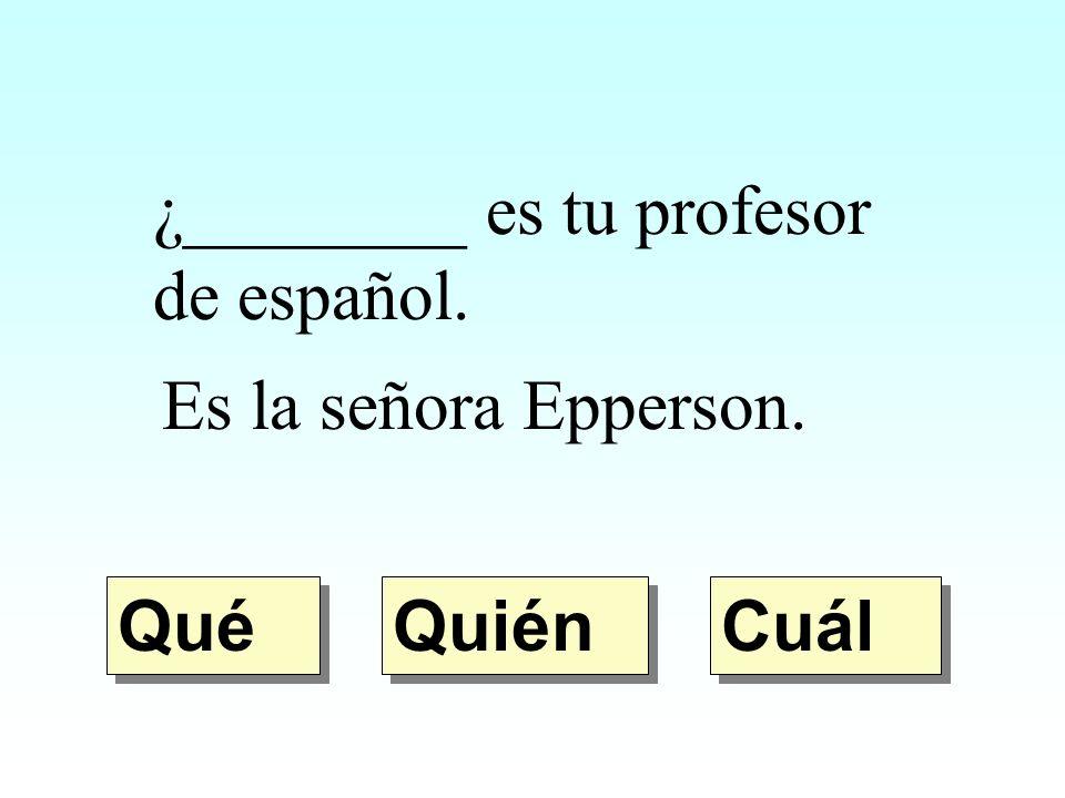 ¿________ es tu profesor de español.