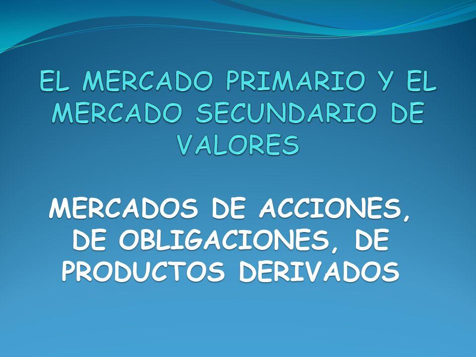 EL MERCADO PRIMARIO Y EL MERCADO SECUNDARIO DE VALORES