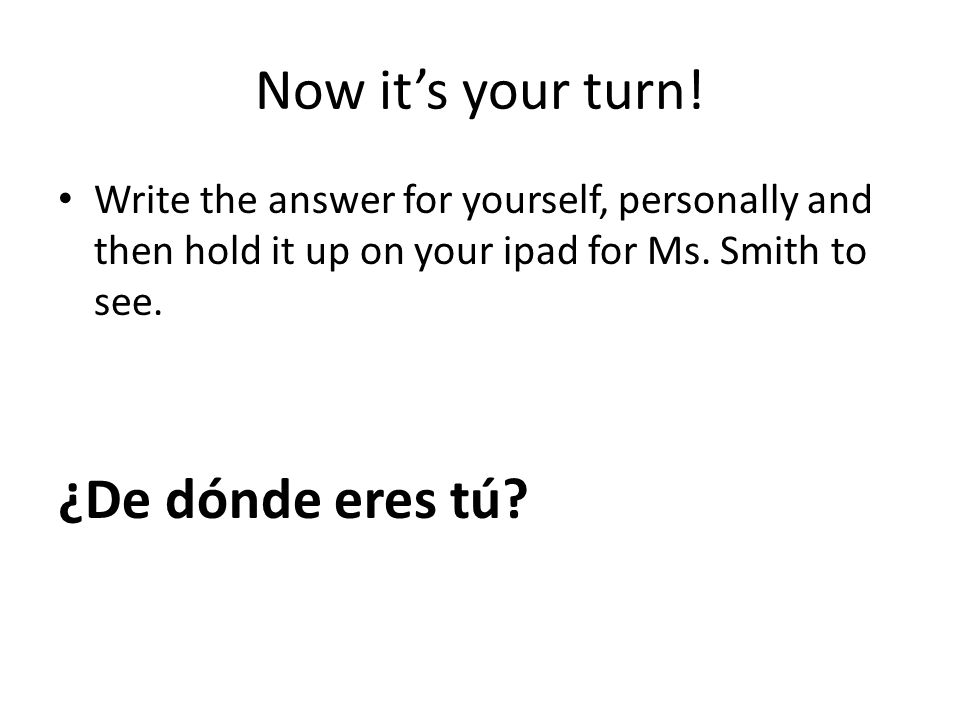 Now it's your turn! ¿De dónde eres tú