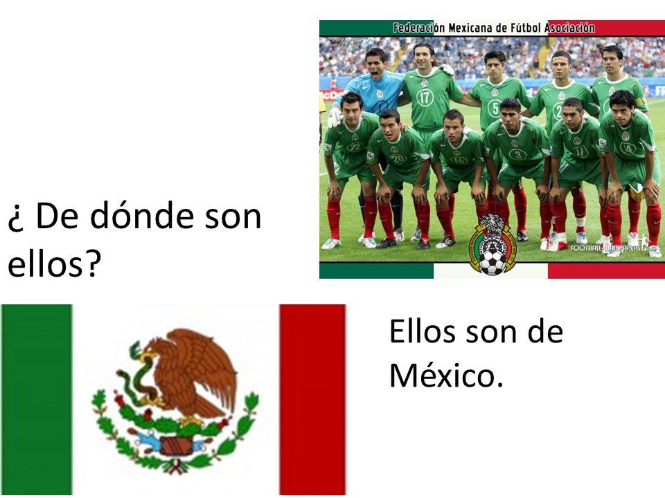¿ De dónde son ellos Ellos son de México.