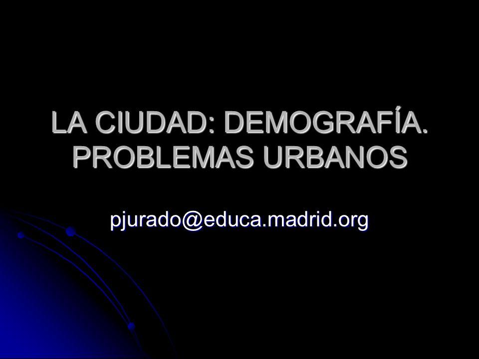 LA CIUDAD: DEMOGRAFÍA. PROBLEMAS URBANOS