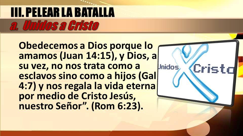 III. PELEAR LA BATALLA a. Unidos a Cristo