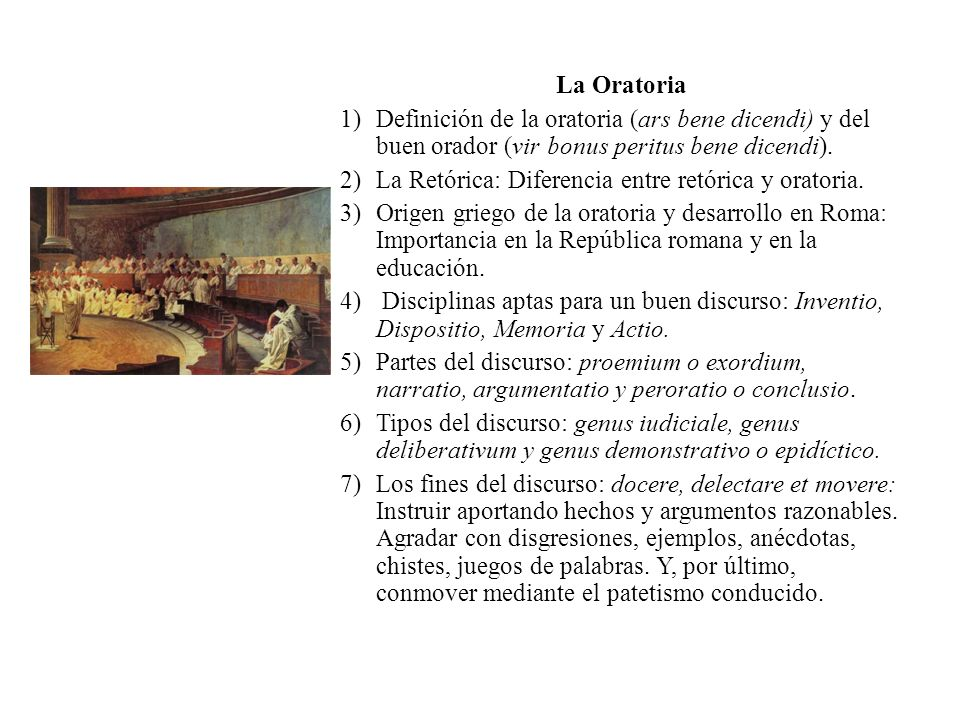 La Oratoria Definición de la oratoria (ars bene dicendi) y del buen orador (vir bonus peritus bene dicendi).