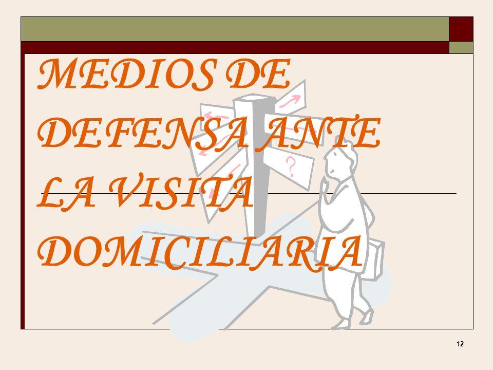 MEDIOS DE DEFENSA ANTE LA VISITA DOMICILIARIA