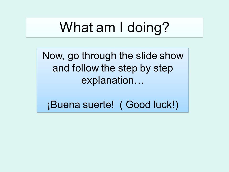 ¡Buena suerte! ( Good luck!)