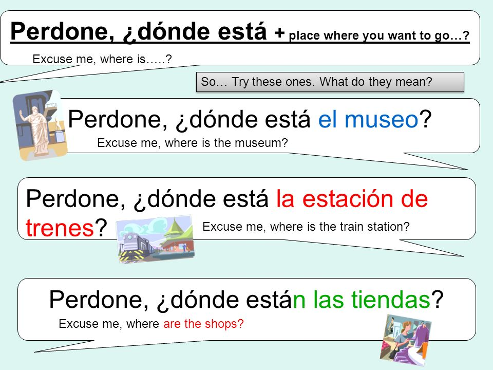 Perdone, ¿dónde está + place where you want to go…