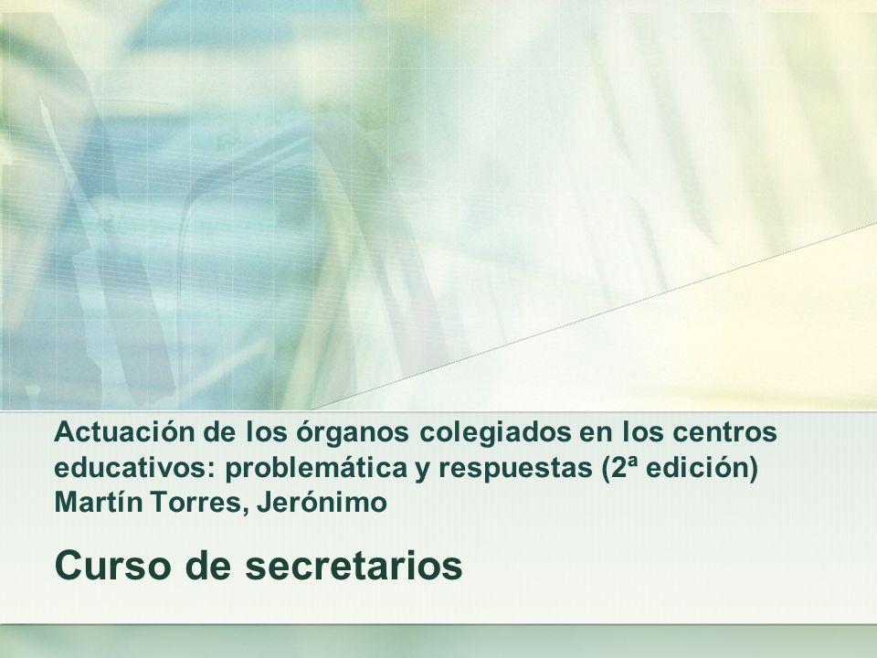 Actuación de los órganos colegiados en los centros educativos: problemática y respuestas (2ª edición) Martín Torres, Jerónimo