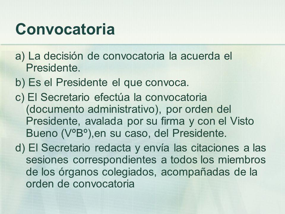 Convocatoria a) La decisión de convocatoria la acuerda el Presidente.