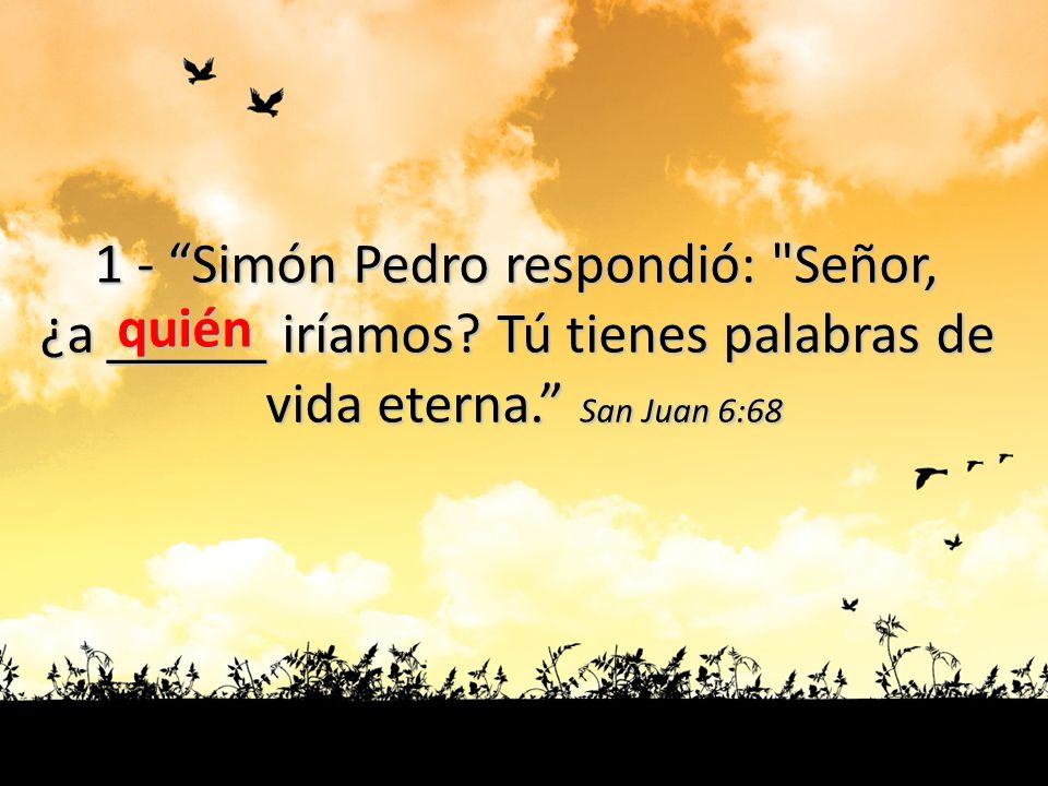 1 - Simón Pedro respondió: Señor,