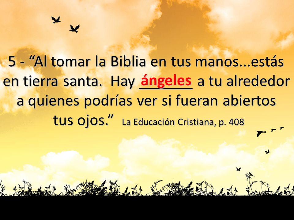 5 - Al tomar la Biblia en tus manos...estás