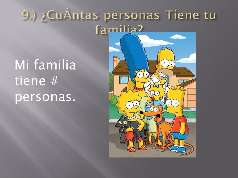 9.) ¿CuÁntas personas Tiene tu familia
