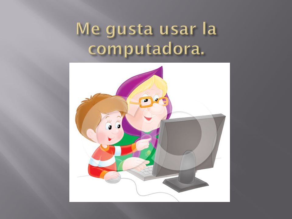 Me gusta usar la computadora.