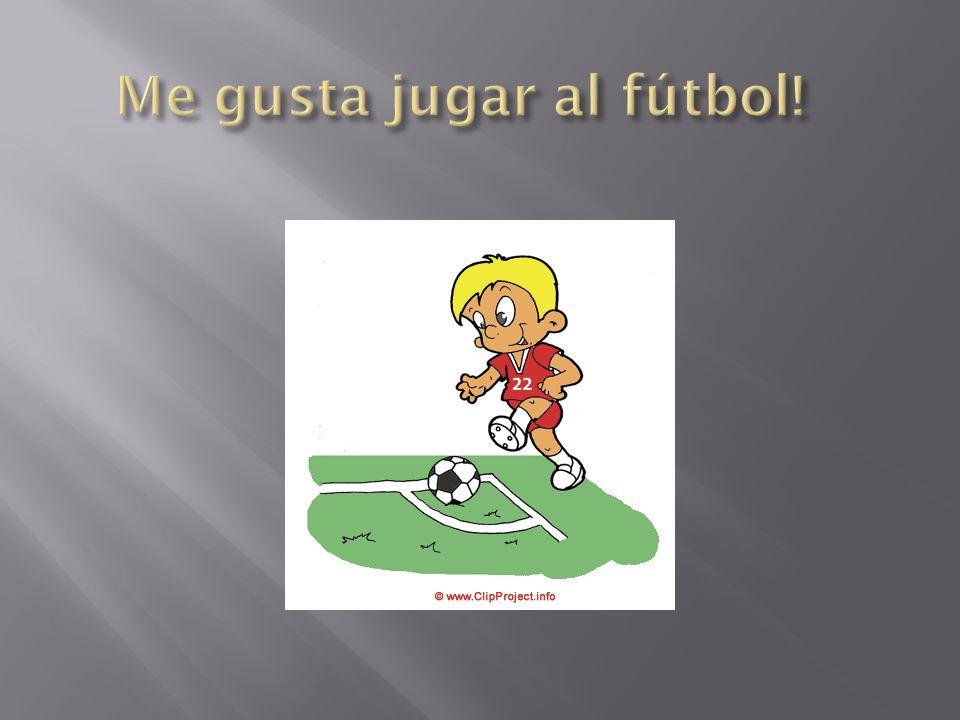 Me gusta jugar al fútbol!