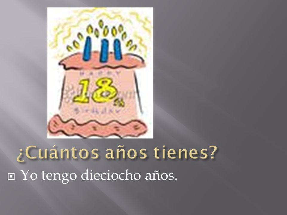 ¿Cuántos años tienes Yo tengo dieciocho años.