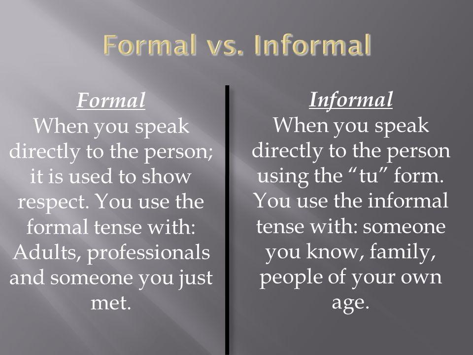 Formal vs. Informal Formal Informal