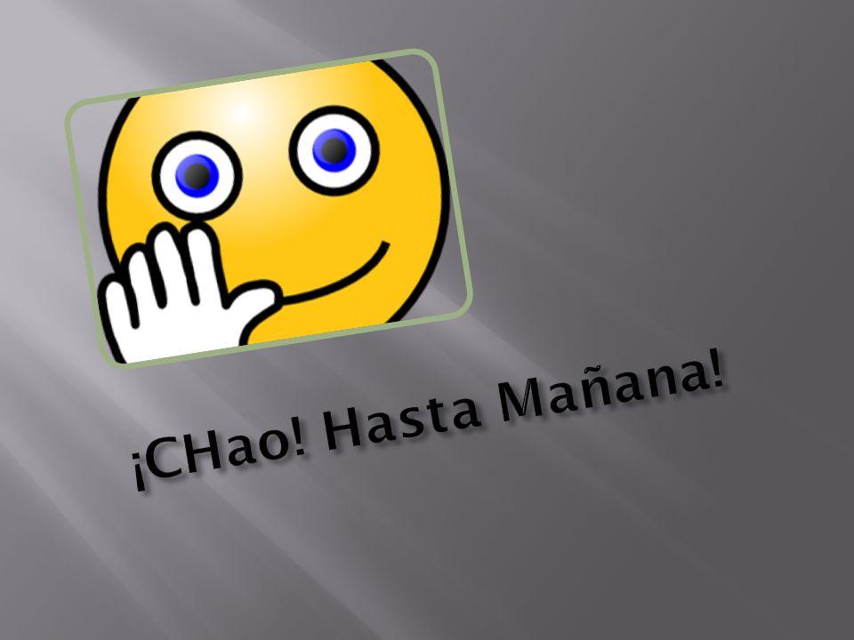 ¡CHao! Hasta Mañana!